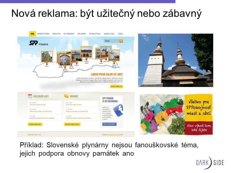 Nová reklama: být užitečný nebo zábavný Příklad: Slovenské plynárny nejsou fanouškovské téma, jejich podpora obnovy památek ano