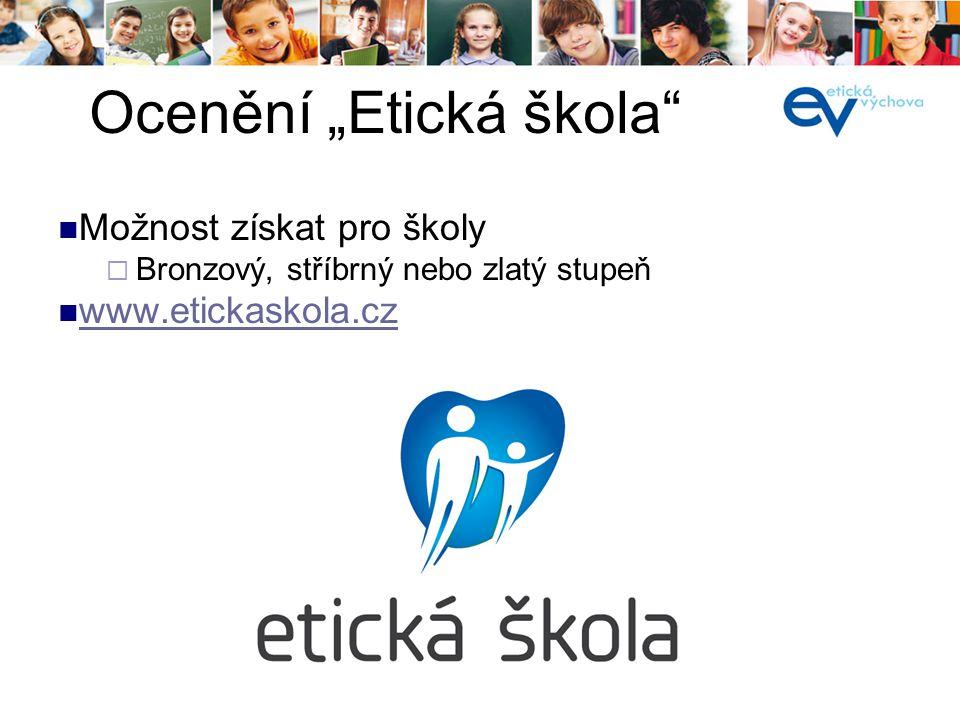 """í Možnost získat pro školy  Bronzový, stříbrný nebo zlatý stupeň www.etickaskola.cz Ocenění """"Etická škola"""