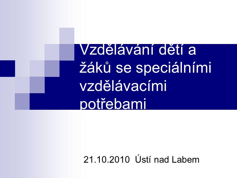 Vzdělávání dětí a žáků se speciálními vzdělávacími potřebami 21.10.2010 Ústí nad Labem