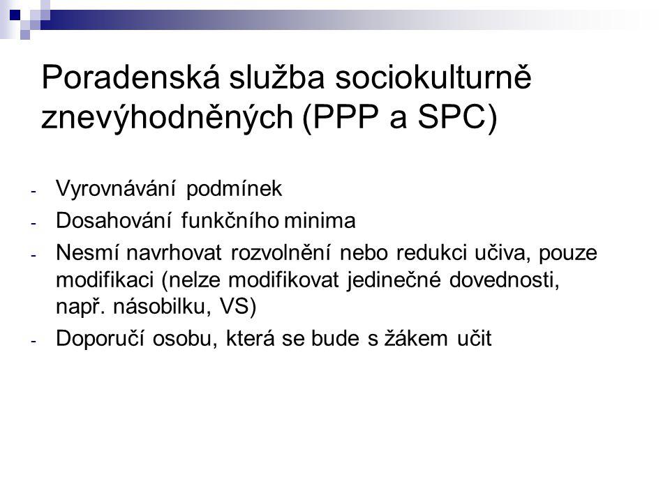 Poradenská služba sociokulturně znevýhodněných (PPP a SPC) - Vyrovnávání podmínek - Dosahování funkčního minima - Nesmí navrhovat rozvolnění nebo redu