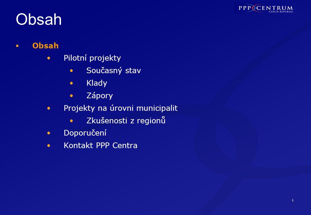 1 Obsah  Obsah Pilotní projekty Současný stav Klady Zápory Projekty na úrovni municipalit Zkušenosti z regionů Doporučení Kontakt PPP Centra