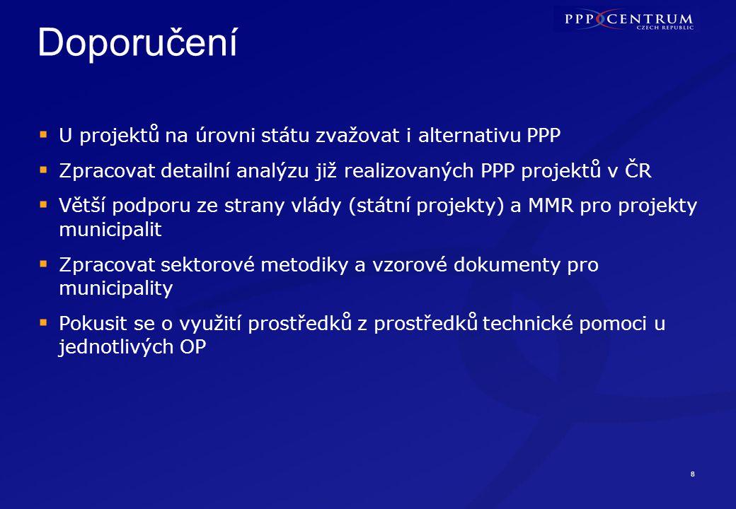 8 Doporučení  U projektů na úrovni státu zvažovat i alternativu PPP  Zpracovat detailní analýzu již realizovaných PPP projektů v ČR  Větší podporu