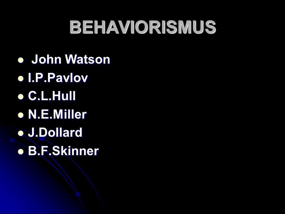 BEHAVIORISMUS John Watson John Watson I.P.Pavlov I.P.Pavlov C.L.Hull C.L.Hull N.E.Miller N.E.Miller J.Dollard J.Dollard B.F.Skinner B.F.Skinner