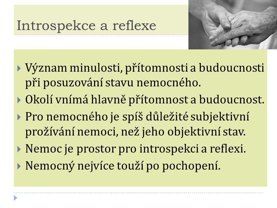 Introspekce a reflexe  Význam minulosti, přítomnosti a budoucnosti při posuzování stavu nemocného.  Okolí vnímá hlavně přítomnost a budoucnost.  Pr