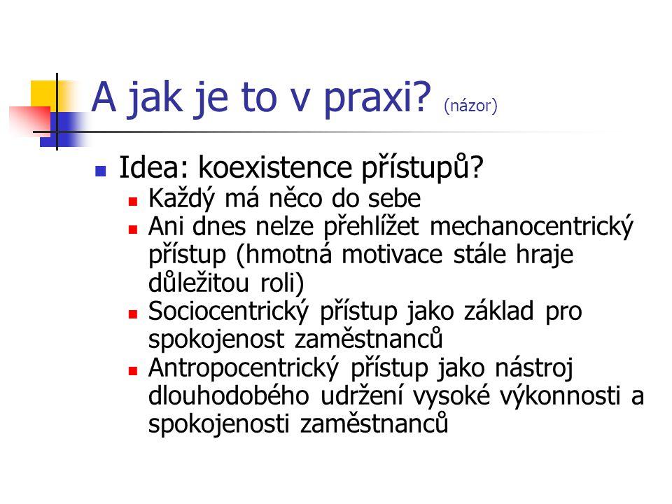 A jak je to v praxi? (názor) Idea: koexistence přístupů? Každý má něco do sebe Ani dnes nelze přehlížet mechanocentrický přístup (hmotná motivace stál