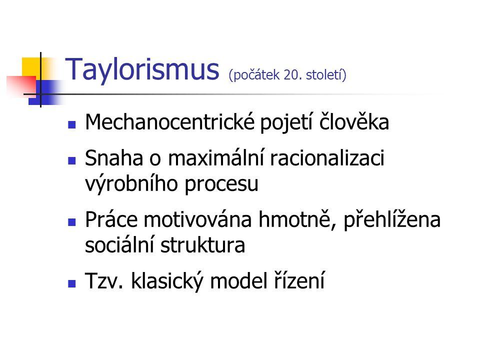 Taylorismus (počátek 20. století) Mechanocentrické pojetí člověka Snaha o maximální racionalizaci výrobního procesu Práce motivována hmotně, přehlížen