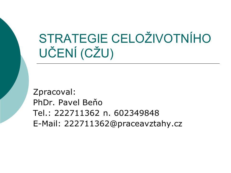 STRATEGIE CELOŽIVOTNÍHO UČENÍ (CŽU) Zpracoval: PhDr. Pavel Beňo Tel.: 222711362 n. 602349848 E-Mail: 222711362@praceavztahy.cz