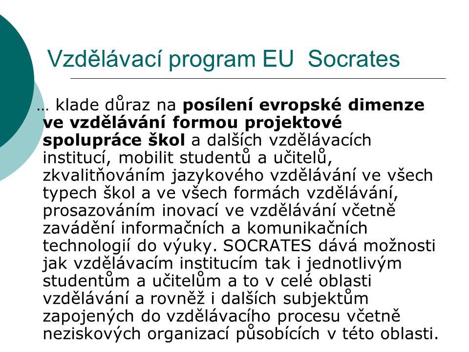 Vzdělávací program EU Socrates … klade důraz na posílení evropské dimenze ve vzdělávání formou projektové spolupráce škol a dalších vzdělávacích institucí, mobilit studentů a učitelů, zkvalitňováním jazykového vzdělávání ve všech typech škol a ve všech formách vzdělávání, prosazováním inovací ve vzdělávání včetně zavádění informačních a komunikačních technologií do výuky.