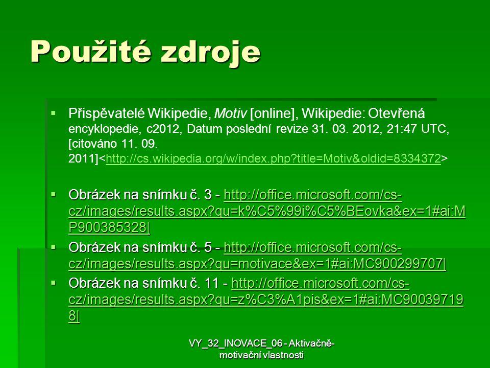 Použité zdroje   Přispěvatelé Wikipedie, Motiv [online], Wikipedie: Otevřená encyklopedie, c2012, Datum poslední revize 31. 03. 2012, 21:47 UTC, [ci