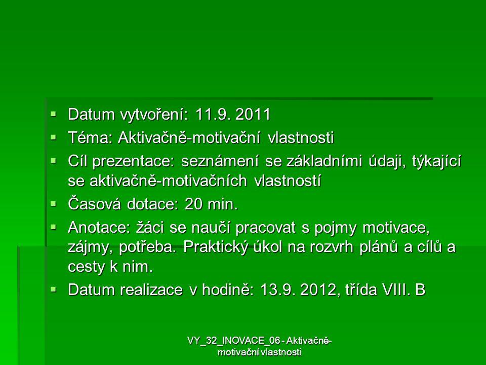  Datum vytvoření: 11.9. 2011  Téma: Aktivačně-motivační vlastnosti  Cíl prezentace: seznámení se základními údaji, týkající se aktivačně-motivačníc