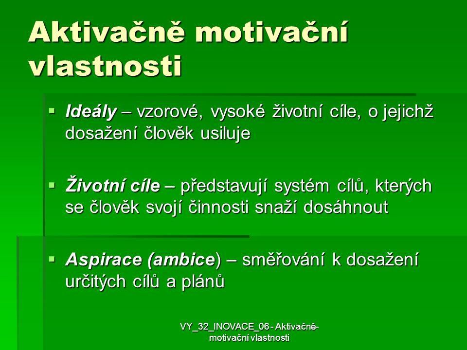 Aktivačně motivační vlastnosti  Ideály – vzorové, vysoké životní cíle, o jejichž dosažení člověk usiluje  Životní cíle – představují systém cílů, kt