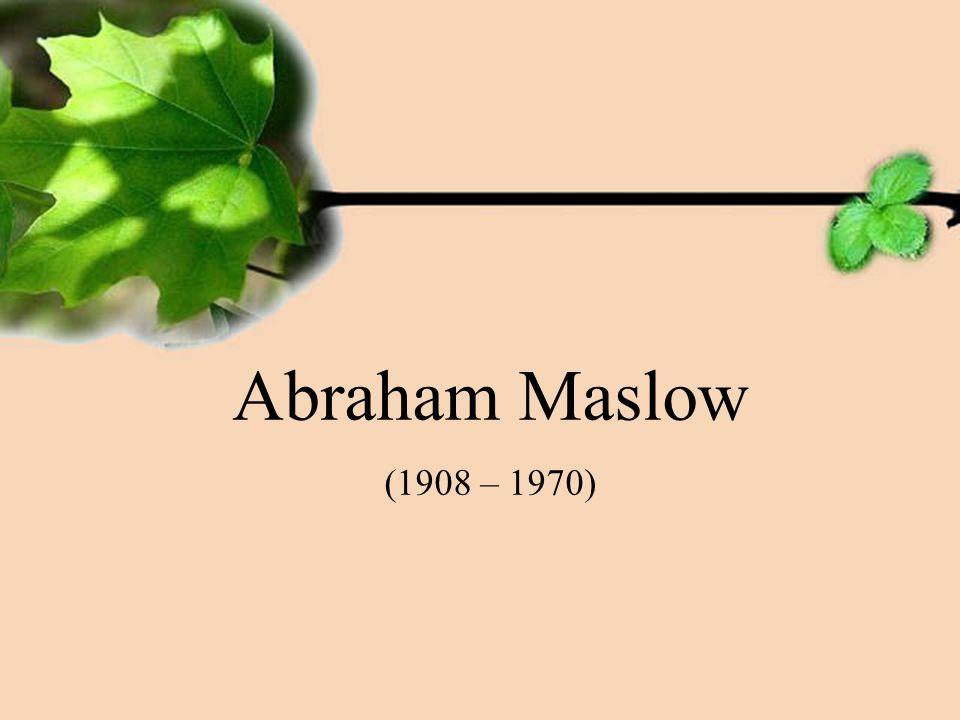 Abraham Maslow (1908 – 1970)