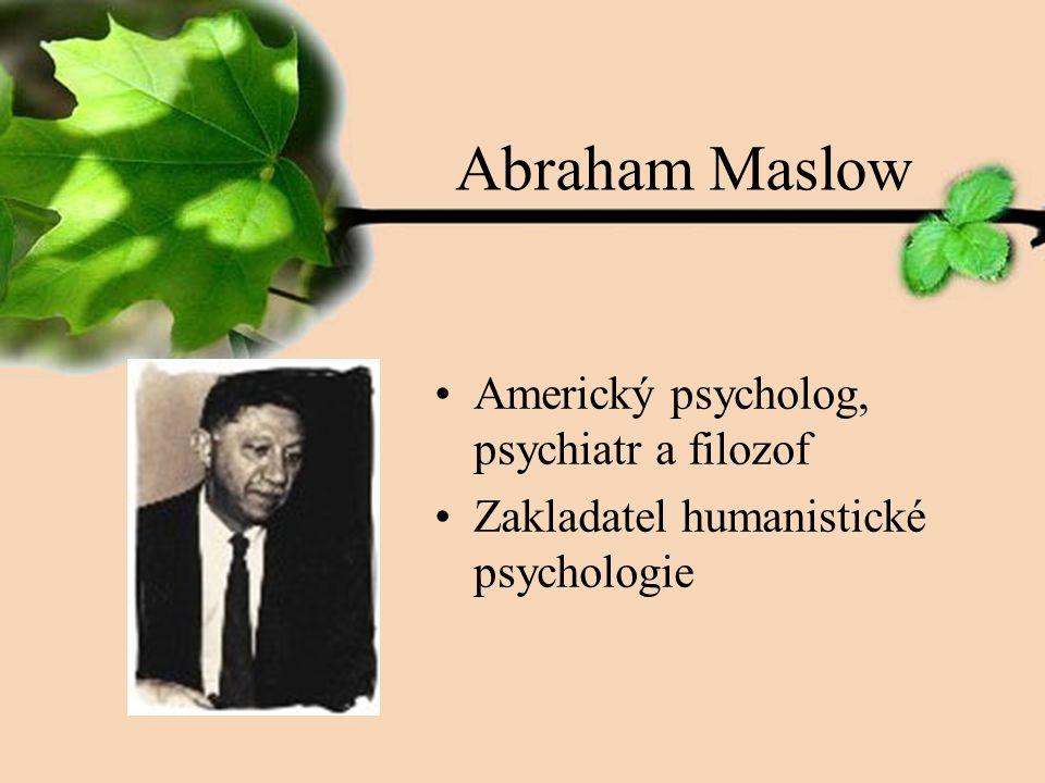 Abraham Maslow Americký psycholog, psychiatr a filozof Zakladatel humanistické psychologie