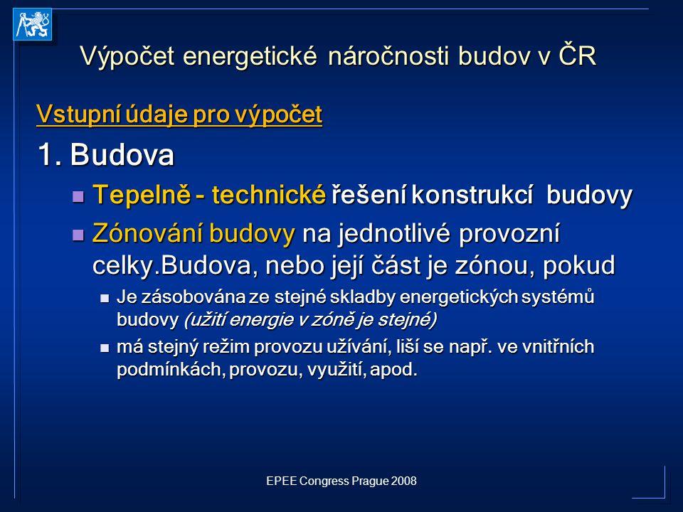 EPEE Congress Prague 2008 Vstupní údaje pro výpočet 1. Budova Tepelně - technické řešení konstrukcí budovy Tepelně - technické řešení konstrukcí budov
