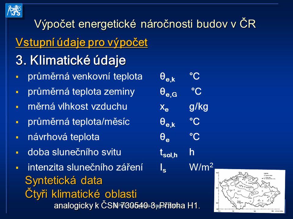EPEE Congress Prague 2008 Vstupní údaje pro výpočet 3. Klimatické údaje   průměrná venkovní teplotaθ e,k °C   průměrná teplota zeminyθ e,G °C  