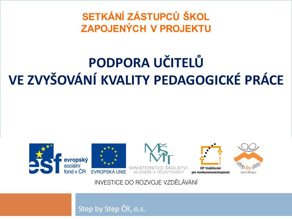 SETKÁNÍ ZÁSTUPCŮ ŠKOL ZAPOJENÝCH V PROJEKTU PODPORA UČITELŮ VE ZVYŠOVÁNÍ KVALITY PEDAGOGICKÉ PRÁCE Step by Step ČR, o.s.
