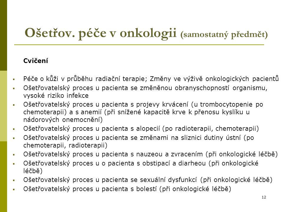 12 Ošetřov. péče v onkologii (samostatný předmět) Cvičení  Péče o kůži v průběhu radiační terapie; Změny ve výživě onkologických pacientů  Ošetřovat