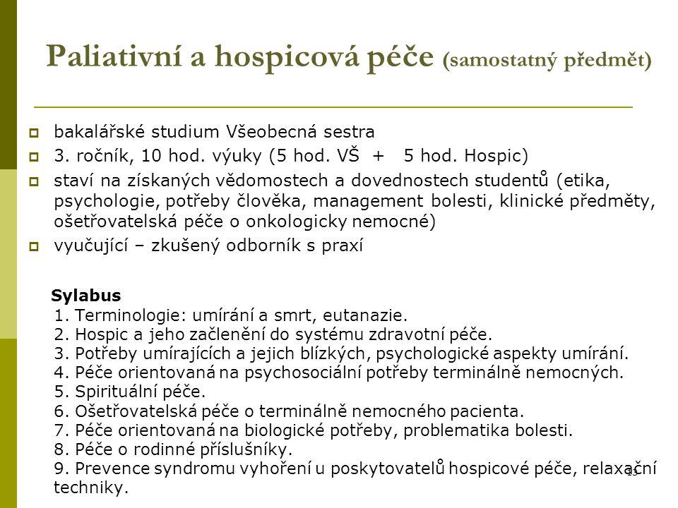 13 Paliativní a hospicová péče (samostatný předmět)  bakalářské studium Všeobecná sestra  3. ročník, 10 hod. výuky (5 hod. VŠ + 5 hod. Hospic)  sta