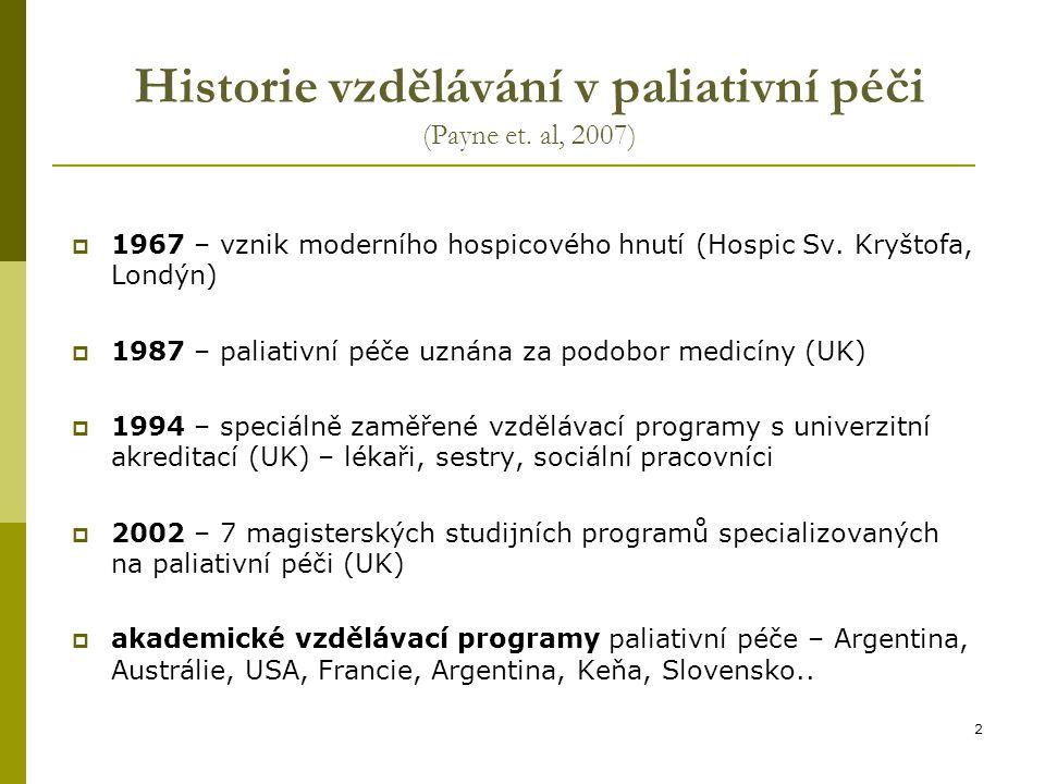 2 Historie vzdělávání v paliativní péči (Payne et. al, 2007)  1967 – vznik moderního hospicového hnutí (Hospic Sv. Kryštofa, Londýn)  1987 – paliati