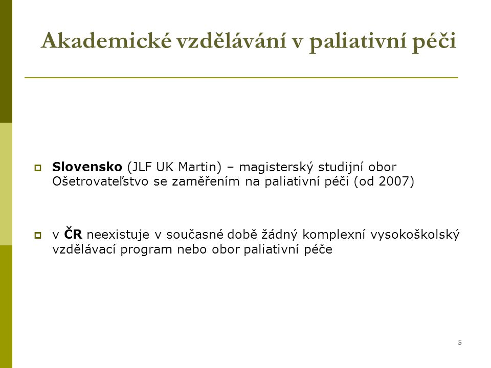 5 Akademické vzdělávání v paliativní péči  Slovensko (JLF UK Martin) – magisterský studijní obor Ošetrovateľstvo se zaměřením na paliativní péči (od