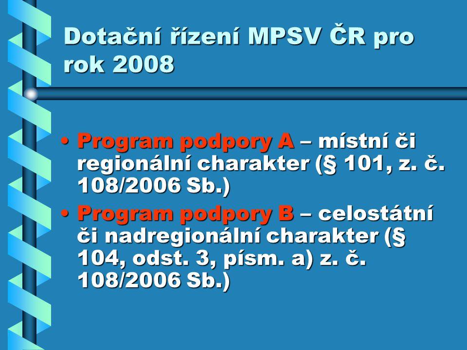 Dotační řízení MPSV ČR pro rok 2008 Program podpory A – místní či regionální charakter (§ 101, z.