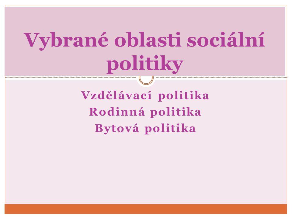 Vzdělávací politika Rodinná politika Bytová politika Vybrané oblasti sociální politiky