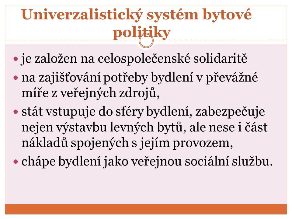 Univerzalistický systém bytové politiky je založen na celospolečenské solidaritě na zajišťování potřeby bydlení v převážné míře z veřejných zdrojů, stát vstupuje do sféry bydlení, zabezpečuje nejen výstavbu levných bytů, ale nese i část nákladů spojených s jejím provozem, chápe bydlení jako veřejnou sociální službu.