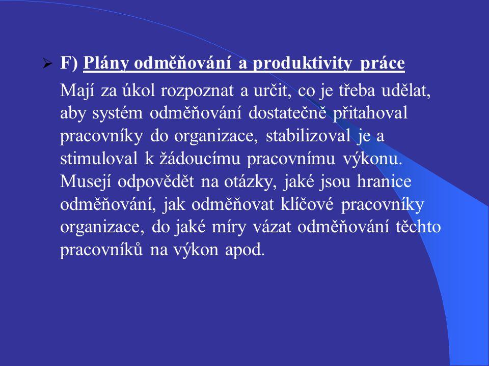  F) Plány odměňování a produktivity práce Mají za úkol rozpoznat a určit, co je třeba udělat, aby systém odměňování dostatečně přitahoval pracovníky