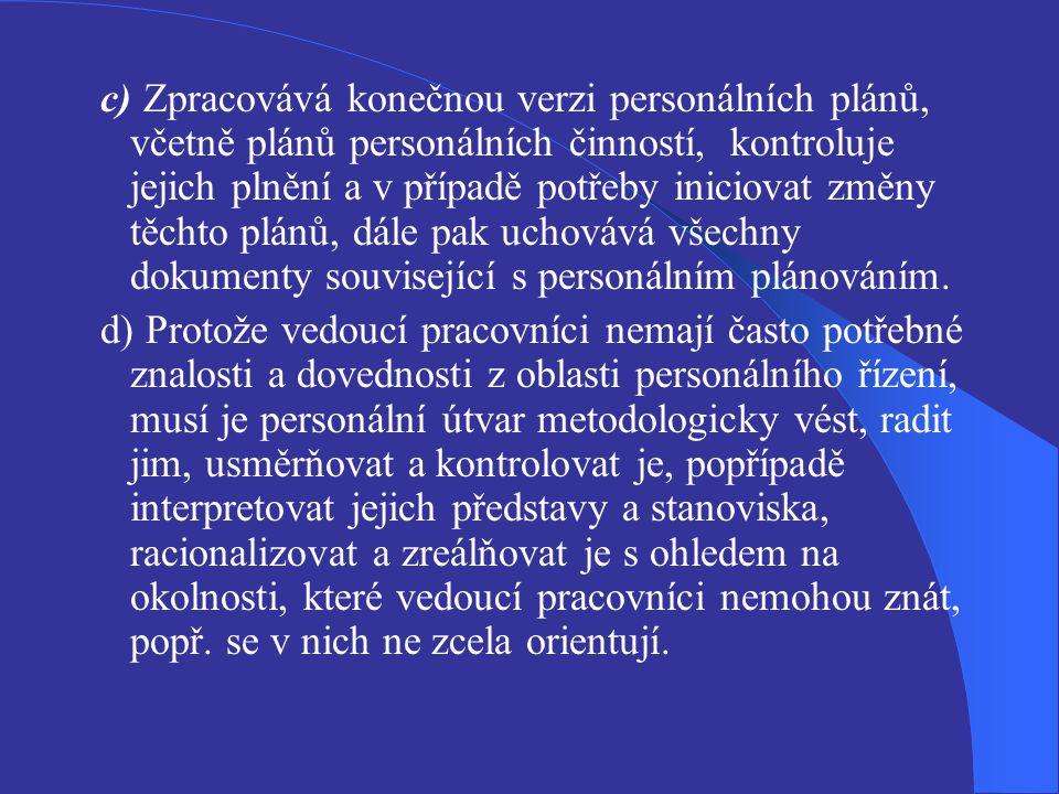 c) Zpracovává konečnou verzi personálních plánů, včetně plánů personálních činností, kontroluje jejich plnění a v případě potřeby iniciovat změny těch