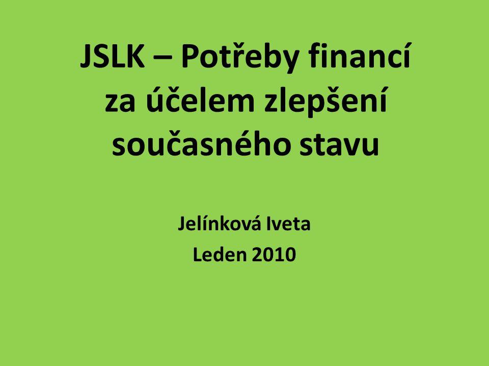 JSLK – Potřeby financí za účelem zlepšení současného stavu Jelínková Iveta Leden 2010