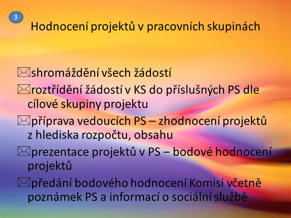 Hodnocení projektů v pracovních skupinách  shromáždění všech žádostí  roztřídění žádostí v KS do příslušných PS dle cílové skupiny projektu  přípra