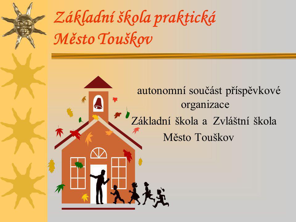 Základní škola praktická Město Touškov autonomní součást příspěvkové organizace Základní škola a Zvláštní škola Město Touškov