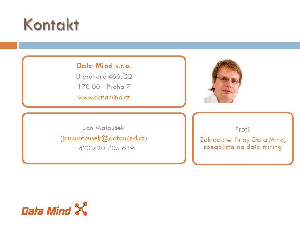 Kontakt Data Mind s.r.o. U průhonu 466/22 170 00 Praha 7 www.datamind.cz Jan Matoušek (jan.matousek@datamind.cz)jan.matousek@datamind.cz +420 720 705