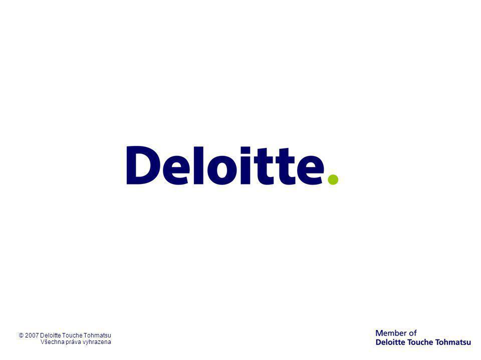 © 2007 Deloitte Touche Tohmatsu Všechna práva vyhrazena