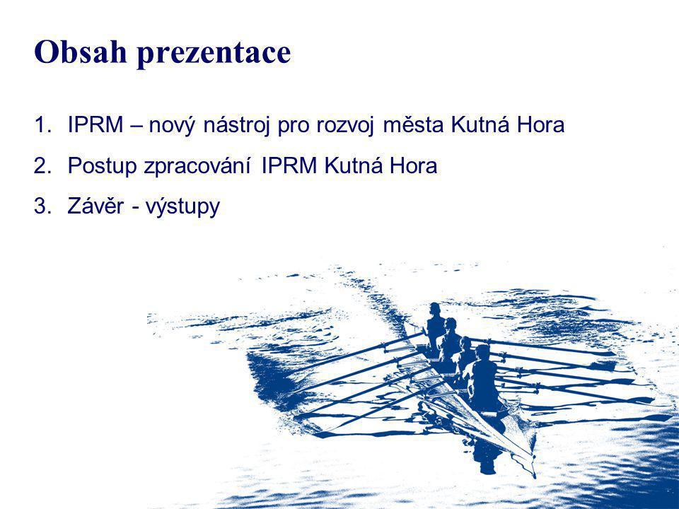 Obsah prezentace 1.IPRM – nový nástroj pro rozvoj města Kutná Hora 2.Postup zpracování IPRM Kutná Hora 3.Závěr - výstupy