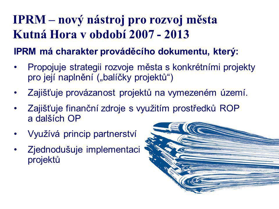 IPRM – nový nástroj pro rozvoj města Kutná Hora v období 2007 - 2013 IPRM má charakter prováděcího dokumentu, který: Propojuje strategii rozvoje města