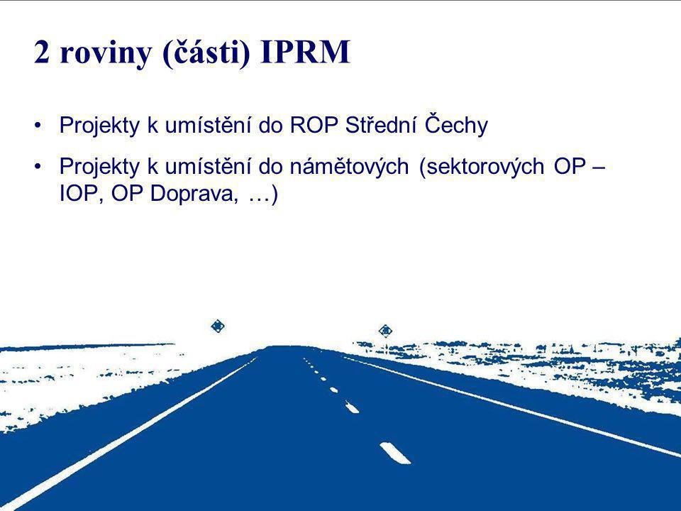2 roviny (části) IPRM Projekty k umístění do ROP Střední Čechy Projekty k umístění do námětových (sektorových OP – IOP, OP Doprava, …)