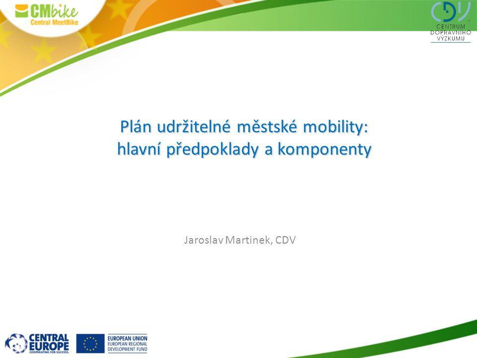 1 Plán udržitelné městské mobility: hlavní předpoklady a komponenty Jaroslav Martinek, CDV