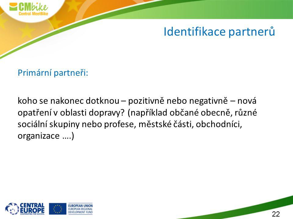 22 Identifikace partnerů Primární partneři: koho se nakonec dotknou – pozitivně nebo negativně – nová opatření v oblasti dopravy? (například občané ob