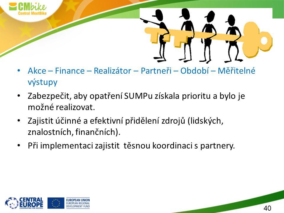 40 Akční plán SUMPu Akce – Finance – Realizátor – Partneři – Období – Měřitelné výstupy Zabezpečit, aby opatření SUMPu získala prioritu a bylo je možn