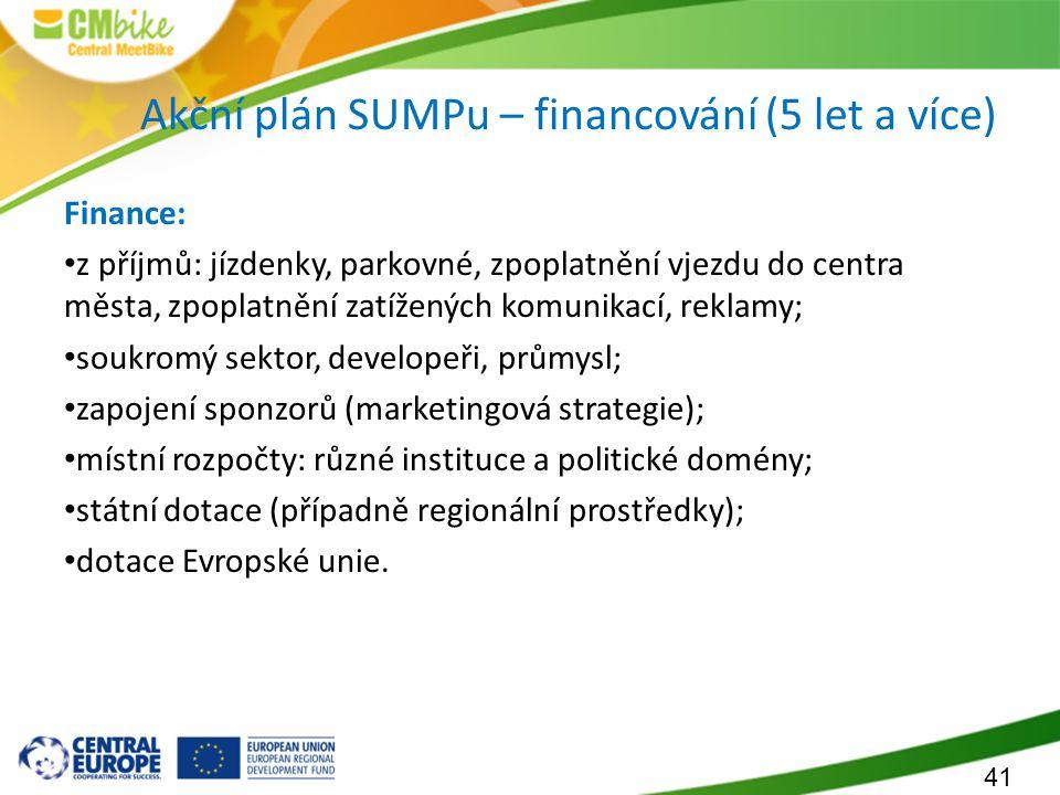 41 Akční plán SUMPu – financování (5 let a více) Finance: z příjmů: jízdenky, parkovné, zpoplatnění vjezdu do centra města, zpoplatnění zatížených kom