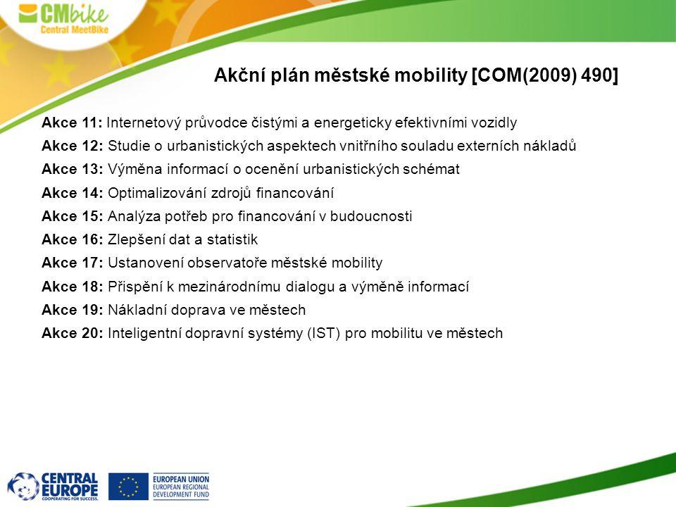6 Akční plán městské mobility [COM(2009) 490] Akce 11: Internetový průvodce čistými a energeticky efektivními vozidly Akce 12: Studie o urbanistických