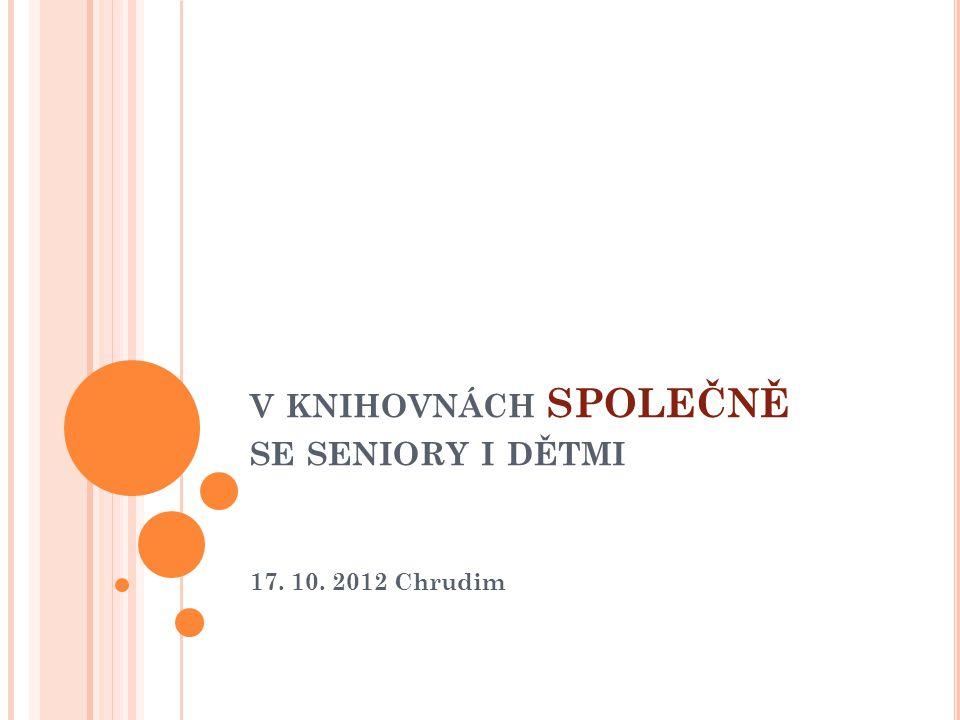 V KNIHOVNÁCH SPOLEČNĚ SE SENIORY I DĚTMI 17. 10. 2012 Chrudim