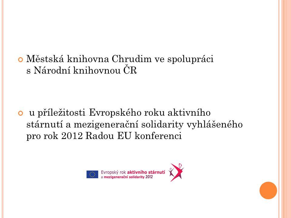 Městská knihovna Chrudim ve spolupráci s Národní knihovnou ČR u příležitosti Evropského roku aktivního stárnutí a mezigenerační solidarity vyhlášeného pro rok 2012 Radou EU konferenci