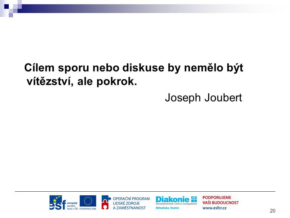 Cílem sporu nebo diskuse by nemělo být vítězství, ale pokrok. Joseph Joubert 20