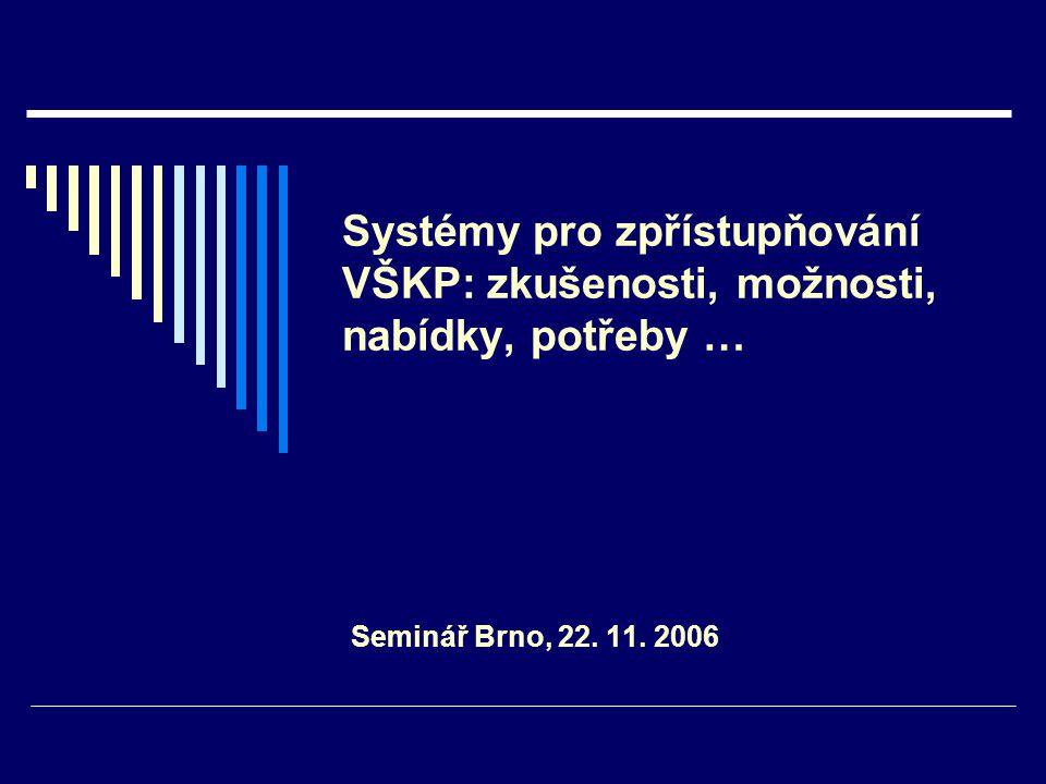 Systémy pro zpřístupňování VŠKP: zkušenosti, možnosti, nabídky, potřeby … Seminář Brno, 22.