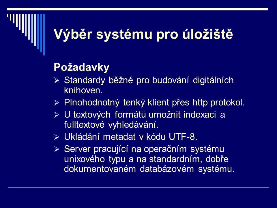 Výběr systému pro úložiště Požadavky  Standardy běžné pro budování digitálních knihoven.  Plnohodnotný tenký klient přes http protokol.  U textovýc