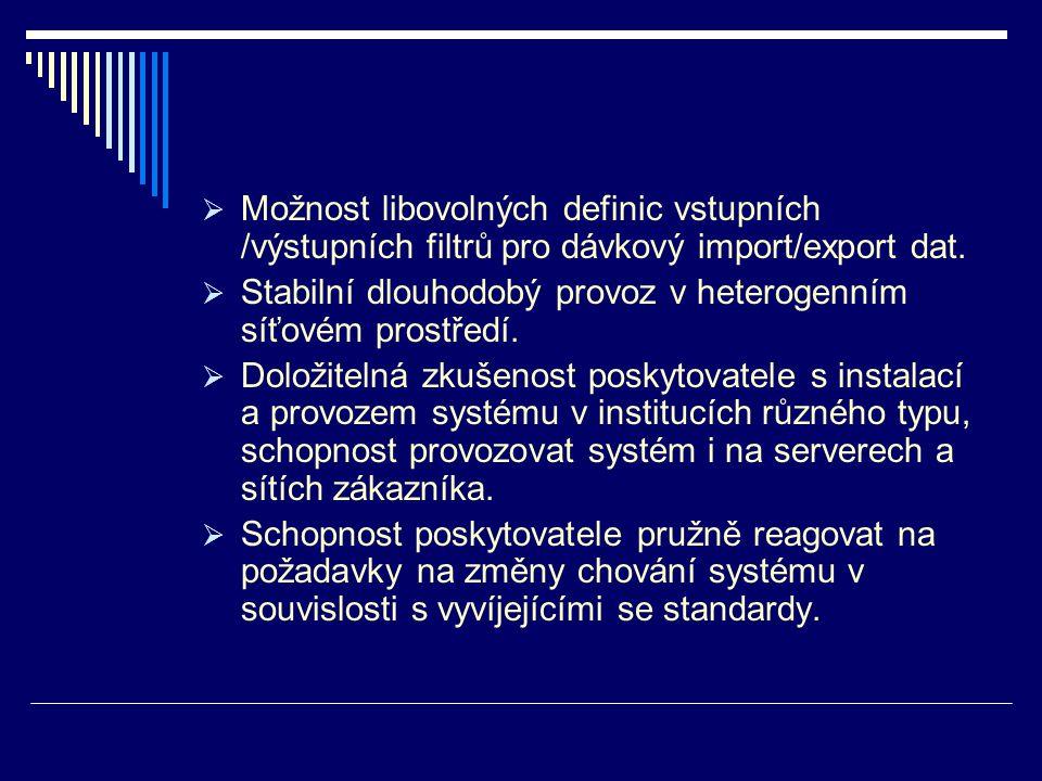  Možnost libovolných definic vstupních /výstupních filtrů pro dávkový import/export dat.  Stabilní dlouhodobý provoz v heterogenním síťovém prostřed