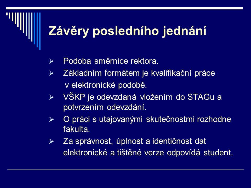 Závěry posledního jednání  Podoba směrnice rektora.  Základním formátem je kvalifikační práce v elektronické podobě.  VŠKP je odevzdaná vložením do