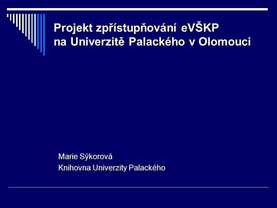 Projekt zpřístupňování eVŠKP na Univerzitě Palackého v Olomouci Marie Sýkorová Knihovna Univerzity Palackého
